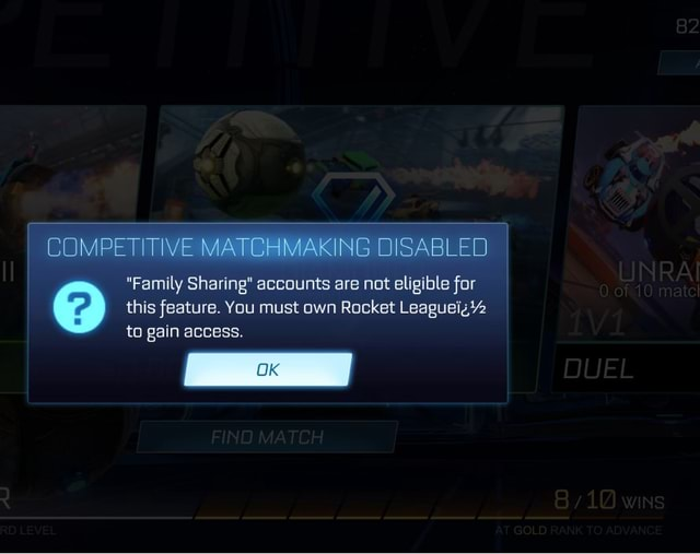 COMPETITIVE MATGHMAKING DISABLED Family Sharing accounts are not eligible for this feature. You must own Rocket to gain access meme