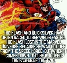ANU GUICKSILYER OFTEN RACEU SEE WHO'S FASTER THE FLASH LUST THE MARVEL UNIVERSE BECAUSE HE WAS CUT CFF, FROM SPEED FORCE. SUT.WHE CEMES QUWN TE IT, HE IS NOEE memes
