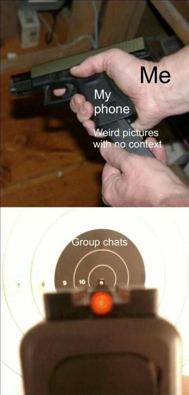 Me My phone Weird pictures with ne coritext chats memes
