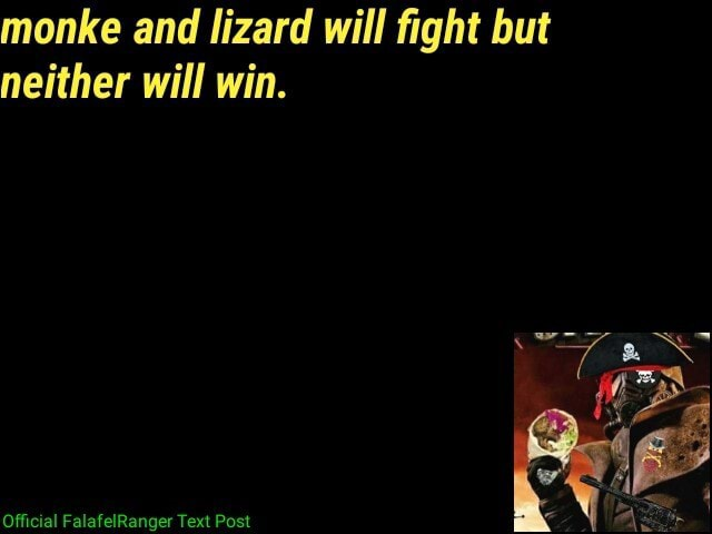 Monke and lizard will fight but neither will win. Official FalafelRanger Text Post meme