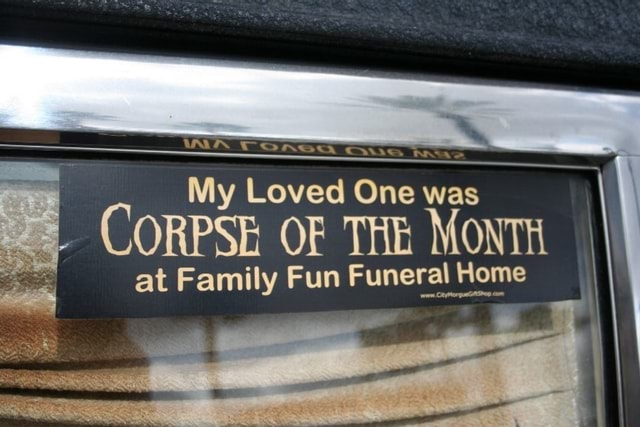 My Loved One was CORPSE OF THE MONTH at Family Fun Funeral Home meme