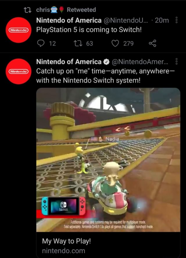 Tl chris Retweeted Nintendo of America NintendoU PlayStation 5 is coming to Switch 279 Nintendo of America NintendoAmer Catch up on me time anytime, anywhere with the Nintendo Switch system My Way to Play memes
