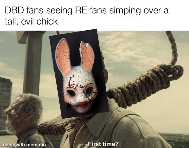 DBD fans seeing RE fans simping over a tall, evil chick made with mematie First time meme