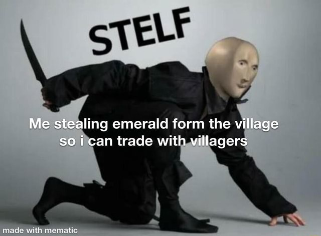 Me stealing emerald form the village so i can trade with villagers aa an meme