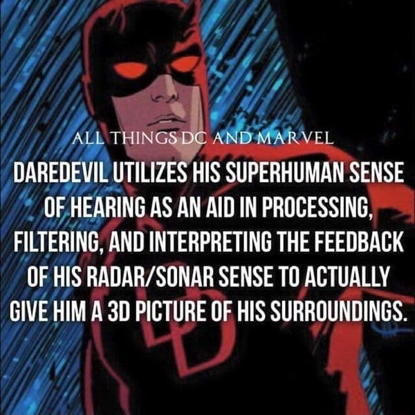 Wy, ALL THINGS AND MARVEL DAREDEVIL UTILIZES HIS SUPERHUMAN SENSE OF HEARING AS AN AID IN PROCESSING, FILTERING, AND INTERPRETING THE FEEDBACK OF HIS SENSE TO ACTUALLY GIVE HIM A PICTURE OF HIS SURROUNDINGS meme