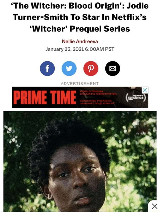 'The Witcher Blood Origin' Jodie Turner Smith To Star In Netflix's Witcher Prequel Series Nellie Andreeva January 25, 2021 PST AOVERTISEMENT meme