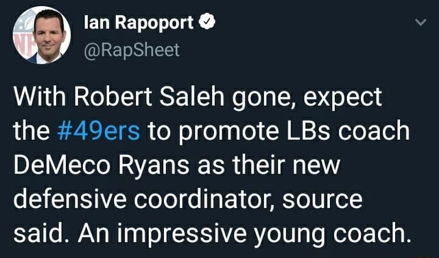 Lan Rapoport With Robert Saleh gone, expect the 49ers to promote LBs coach DeMeco Ryans as their new defensive coordinator, source said. An impressive young coach memes