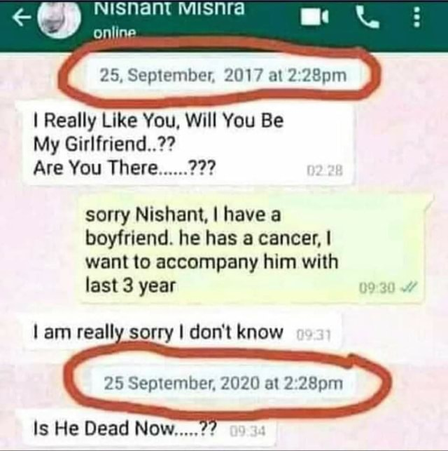 Snant Misnra online 25, September, 2017 at 28pm I Really Like You, Will You Be My Girlfriend  Are You There .  sorry Nishant, I have a boyfriend. he has a cancer, I want to accompany him with last 3 year am really sorry I do not know 25 September, 2020 at 28pm Is He Dead Now memes