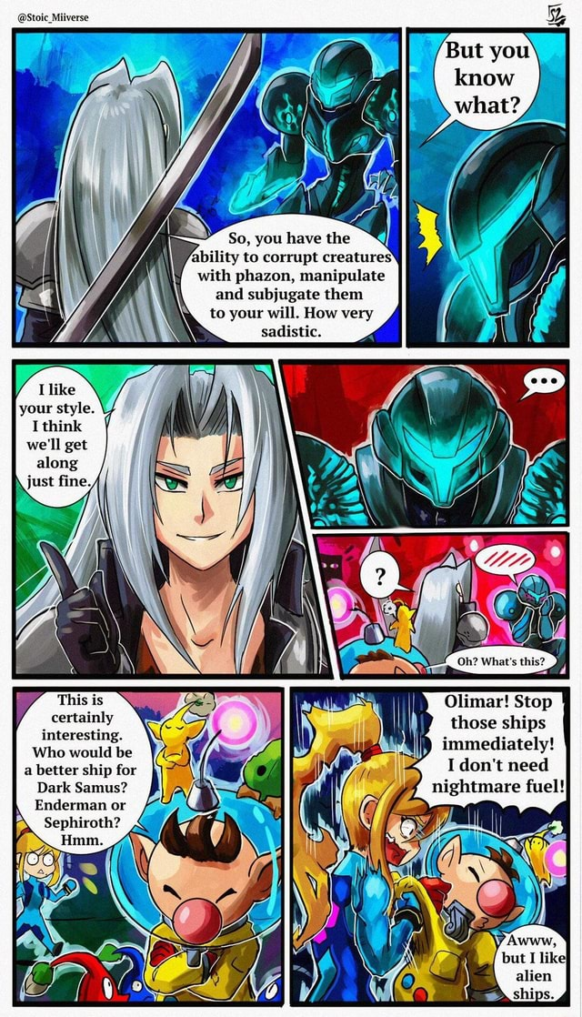 Stoic Miiverse your style. think we'll get along certainly interesting. Who would be a better ship for Dark Samus Enderman or Sephiroth Hmm. with phazon, manipulate and subjugate them to your will. How very sadistic. Olimar Stop those ships immediately I do not need nightmare fuel ry Awww, I like alien ships memes