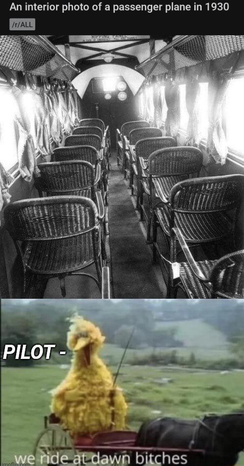 An interior photo of a passenger plane in 1930 PILOT we bitches memes