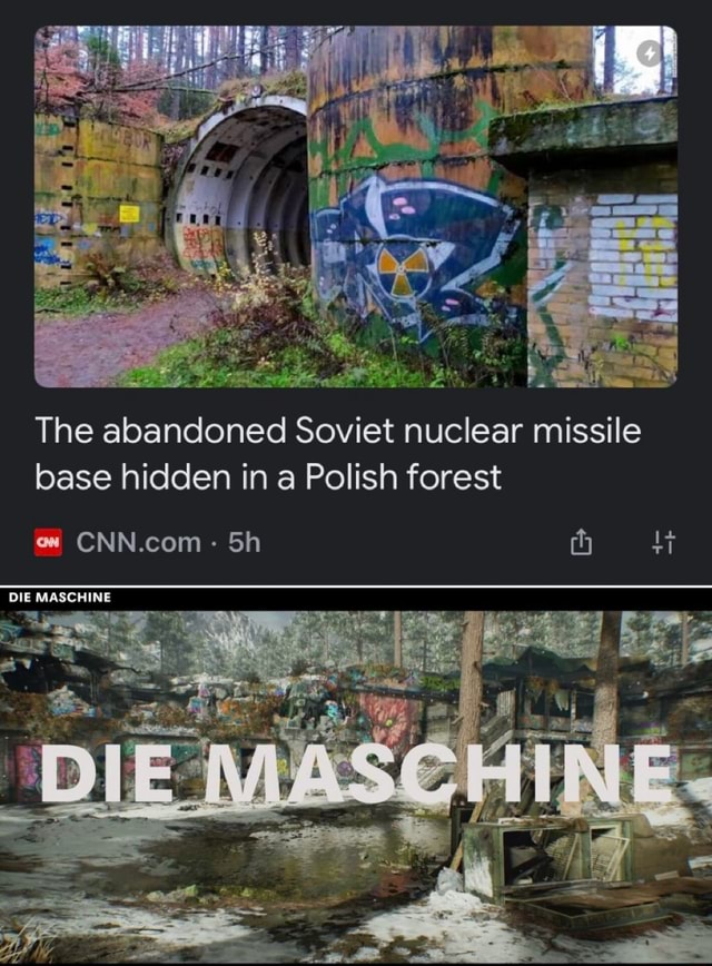 The abandoned Soviet nuclear missile base hidden in a Polish forest ow CNN.com DIE MASCHINE memes