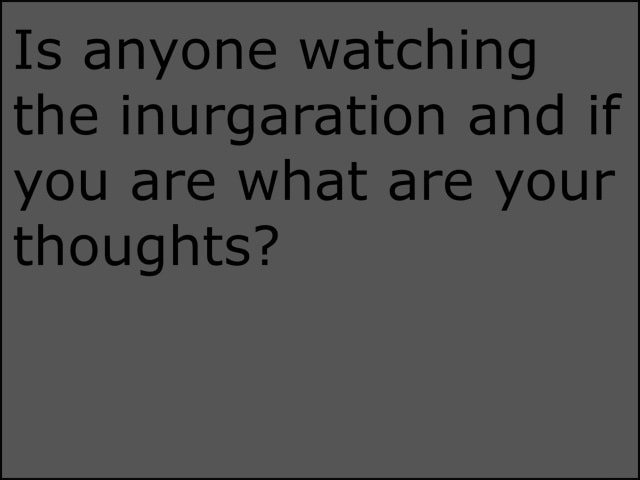 Is anyone watching the inurgaration and if you are what are your thoughts meme