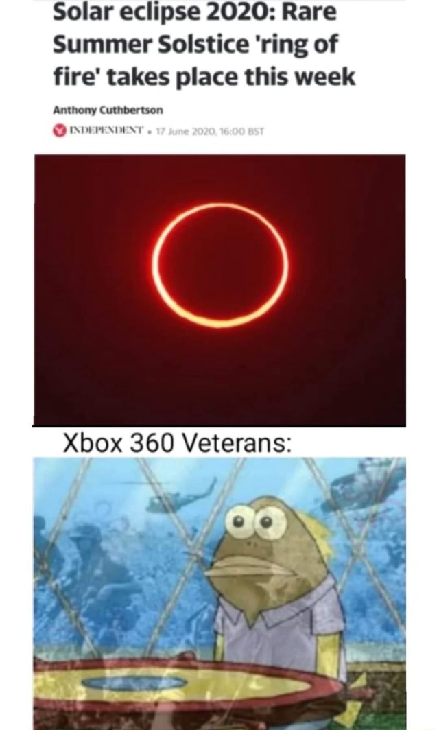 Solar eclipse 2020 Rare Summer Solstice ring of fire takes place this week Anthony Cutnbertson INDEPENDENT if Xbox 360 Veterans meme