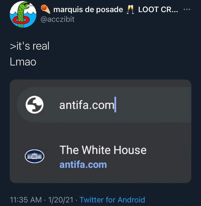 Q marquis de posade LOOT CR G y acczibit it's real Lmao antifa.comI The White House AM Twitter for Android memes