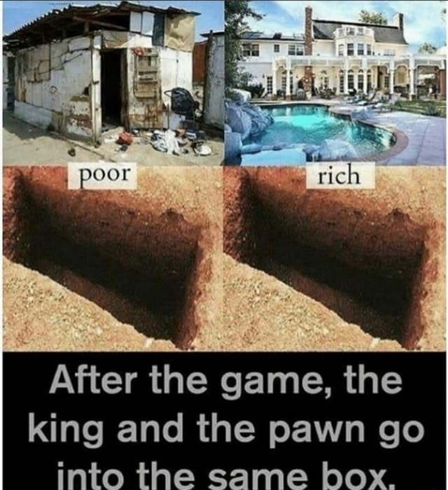 RS We I poor After the game, the king and the pawn go into the same box meme