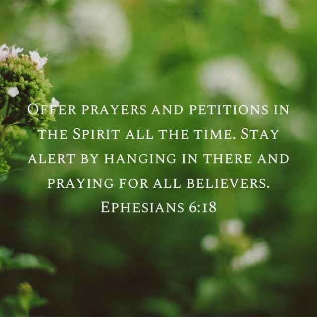 PRAYERS AND PETITIONS IN THE SPIRIT ALL THE TIME. STAY ALERT BY HANGING IN THERE AND PRAYING FOR ALL BELIEVERS. EPHESIANS meme