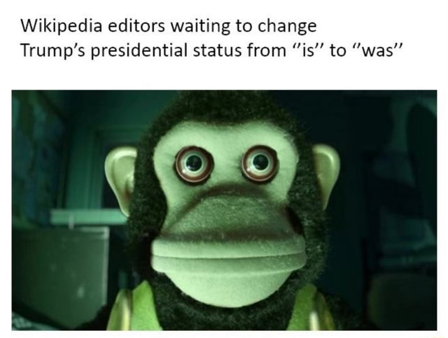 Wikipedia editors waiting to change Trump's presidential status from is to was memes