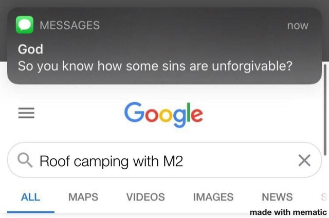 MESSAGES God So you know how some sins are unforgivable Google Q. Roof camping with ALL MAPS IMAGES NEWS manana unth mamatin memes
