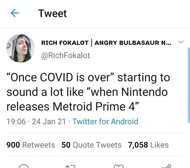 Tweet RICH FOKALOT I ANGRY BULBASAUR N  Once COVID is over starting to sound a lot like when Nintendo releases Metroid Prime 4 24 Jan 21 Twitter for Android an meme