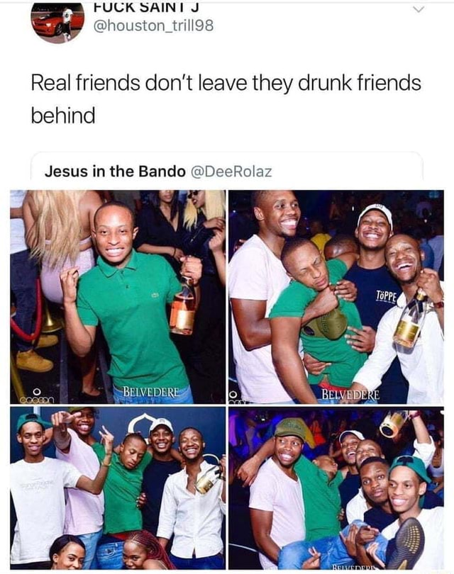 When you can handle only Kevin Hart amount of alcohol FUCK SAINI J houston trill98 Real friends do not leave they drunk friends behind Jesus in the Bando DeeRolaz memes