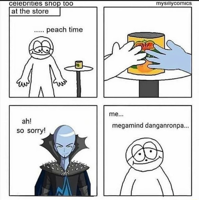 Celeprities SHOD too mysillycomics at the store ah megamind danganronpa so sorry memes