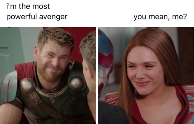 I'm the most powerful avenger you mean, me memes