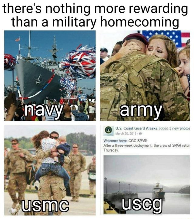 There's nothing more rewarding than a military homecoming U.S. Coast Guard Alaska 3 new photos Welcome home CGC SPARI her three week deployment, the crew of SPAR retur memes