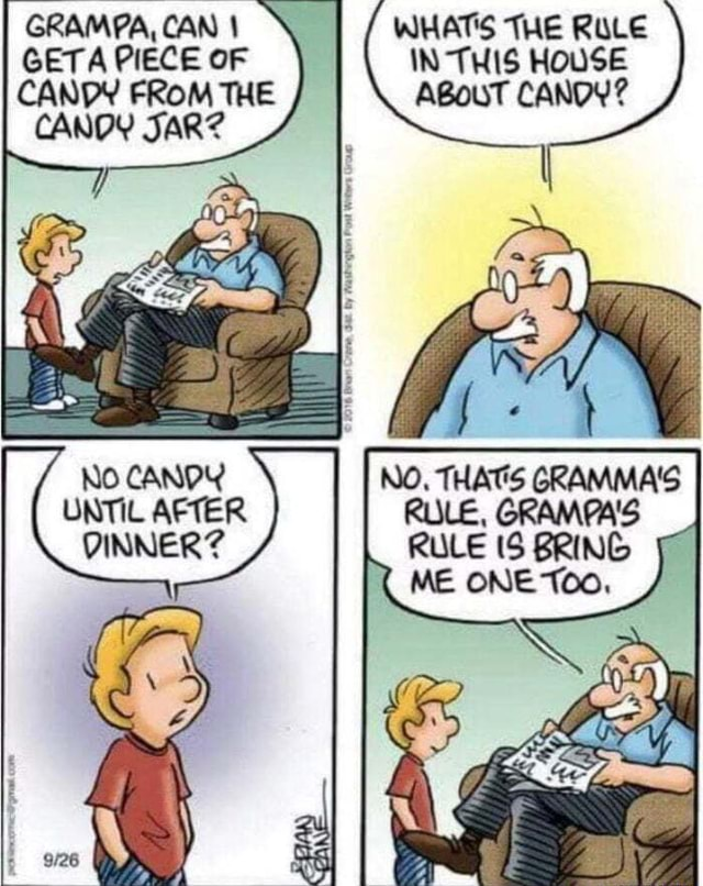 Wholesome Grampa GRAMPA, CAN I GETA PIECE OF CANDY FROM THE CANDY JARZ WHATS THE ROLE IN THIS HOUSE ABOUT CANDY NO CANDY NO. THATS GRAMMA'S RULE BRING UNTIL AFTER RULE, GRAM DINNER PA's RULE 3 BRING ME ONE meme