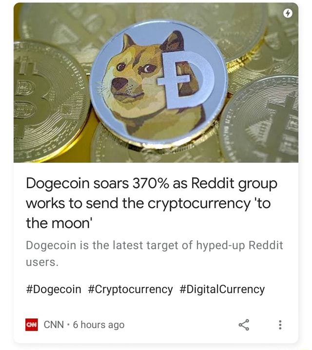 Dogecoin soars 370% as Reddit group works to send the cryptocurrency to the moon Dogecoin is the latest target of hyped up Reddit users. Dogecoin Cryptocurrency DigitalCurrency CNN 6 hours ago memes