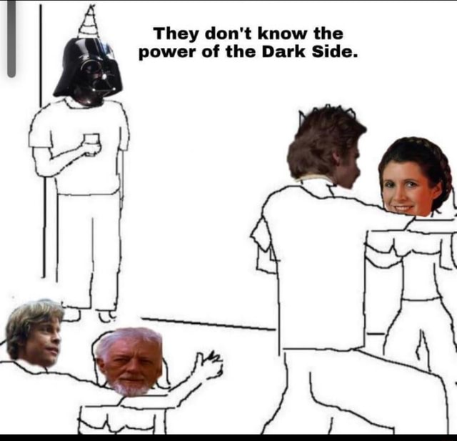 They d n't know the Dark the Side. power of the Dark Side meme