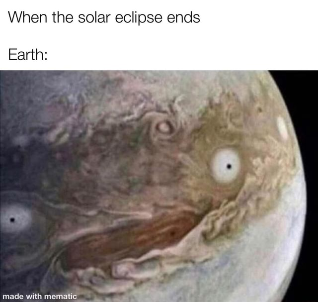 When the solar eclipse ends Earth memes