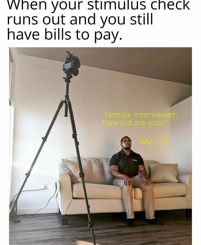 WINEN your stimulus CNECK runs out and you still have bills to pay memes