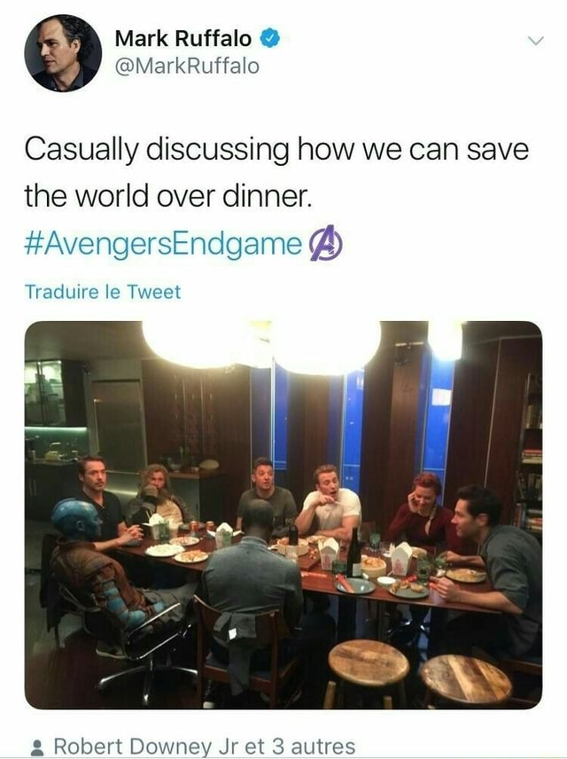 Casually discussing how we can save the world over dinner. Avengers Endgame Traduire le Tweet and Robert Downey Jr et 3 autres meme
