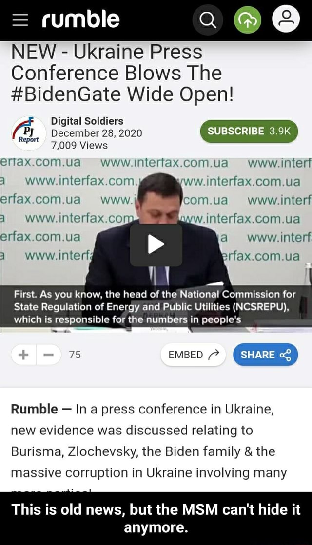 Rumble NEW Ukraine Press Conference Blows The BidenGate Wide Open Digital Soldiers December 28, 2020 SUBSCRIBE 3.9K 7,009 Views emax.com.ua Www.intertax.com.ua www, com ua erfax.com.ua www. com.ua www.interf www. interfax.co yw.interfax.com.ua COM www. interf. www. interfy com ua First. As you know, the head of the National Commission for State Regulation of Energy and Public Utilities NCSREPU , which is responsible for the numbers in people's 75 EMBED SHARE Rumble In a press conference in Ukraine, new evidence was discussed relating to Burisma, Zlochevsky, the Biden family and the massive corruption in Ukraine involving many This is old news, but the MSM can not hide it anymore. This is old news, but the MSM can not hide it anymore memes