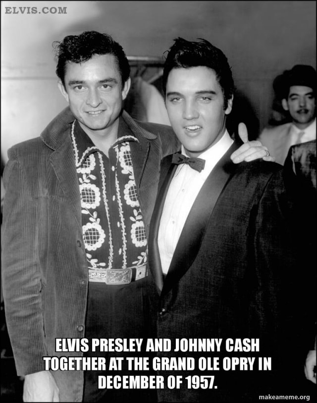 ELVIS PRESLEY AND JOHNNY CASH TOGETHER AT THE GRAND OLE OPRY IN DECEMBER OF 1957. makeameme