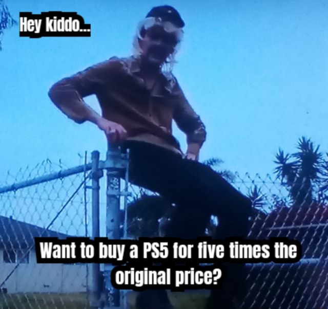 Hey kiddo Want to buy a for five times the original price meme