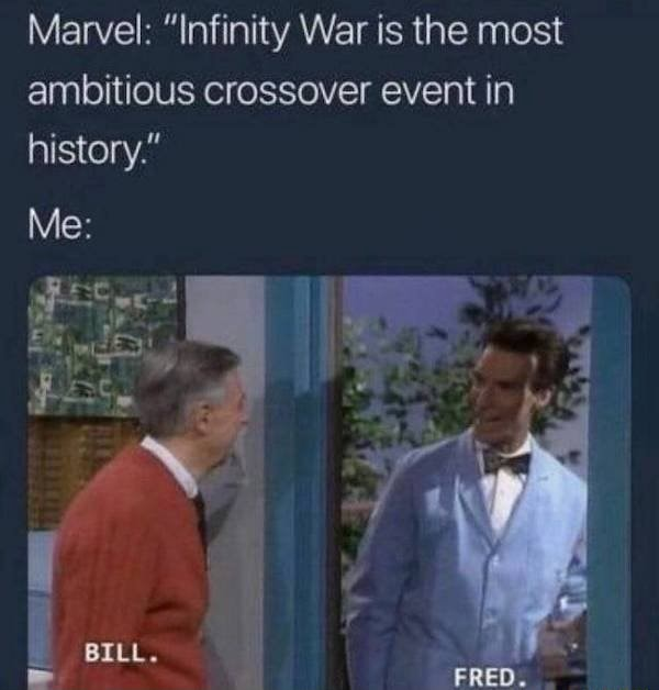 Marvel Infinity War is the most ambitious crossover event in history. Me BELL. EREO memes
