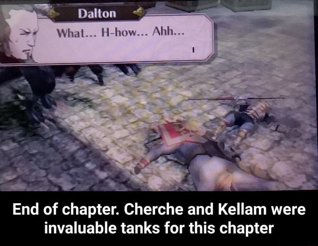 What how Ahh End of chapter. Cherche and Kellam were invaluable tanks for this chapter End of chapter. Cherche and Kellam were invaluable tanks for this chapter memes