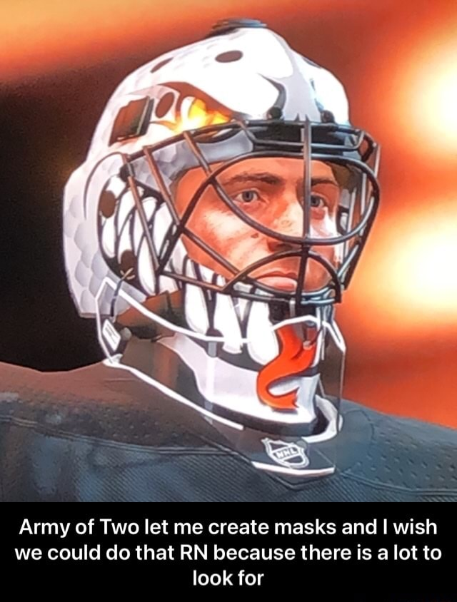 Army of Two let me create masks and wish we could do that RN because there is a lot to look for Army of Two let me create masks and I wish we could do that RN because there is a lot to look for memes