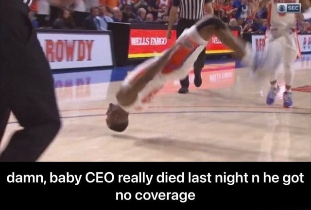 Damn, baby CEO really died last night n he got no coverage damn, baby CEO really died last night n he got no coverage meme