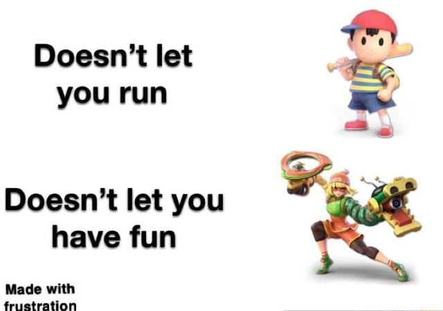 Doesn't let you run Doesn't let you have fun Made with memes
