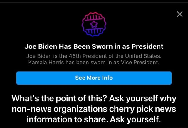 Joe Biden Has Been Sworn in as President Joe Biden is the 46th President of the United States. Kamala Harris has been sworn in as Vice President. I See More Info I What's the point of this Ask yourself why non news organizations cherry pick news information to share. Ask yourself. What's the point of this Ask yourself why non news organizations cherry pick news information to share. Ask yourself memes