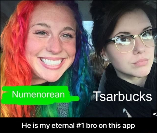 'sarbucks AN Numenorean He is my eternal 1 bro on this app He is my eternal 1 bro on this app meme