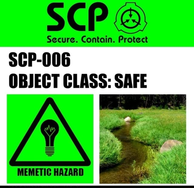SCP Secure. Contain. Protect SCP 006 OBJECT CLASS SAFE MEMETIC HAZARD
