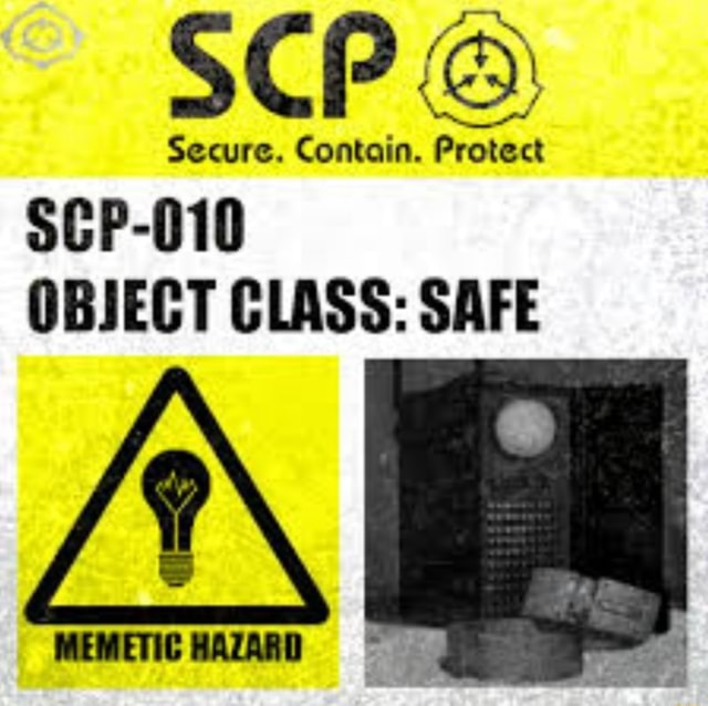 SCP Secure. Contain. Protect SCP 010 OBJECT CLASS SAFE if meme