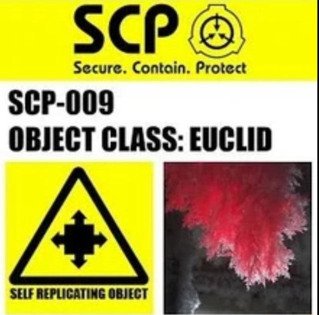 SCP Secure. Contain. Protect SCP 009 OBJECT CLASS EUCLID SELF REPLICATING OBJECT meme