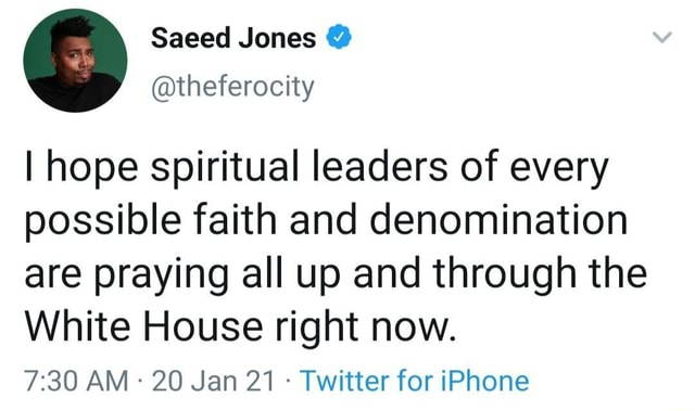 I hope spiritual leaders of every possible faith and denomination are praying all up and through the White House right now. AM 20 Jan 21 Twitter for iPhone memes