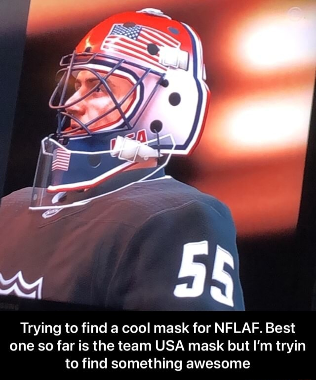 Trying to find a cool mask for NFLAF. Best one so far is the team USA mask but I'm tryin to find something awesome Trying to find a cool mask for NFLAF. Best one so far is the team USA mask but I'm tryin to find something awesome memes
