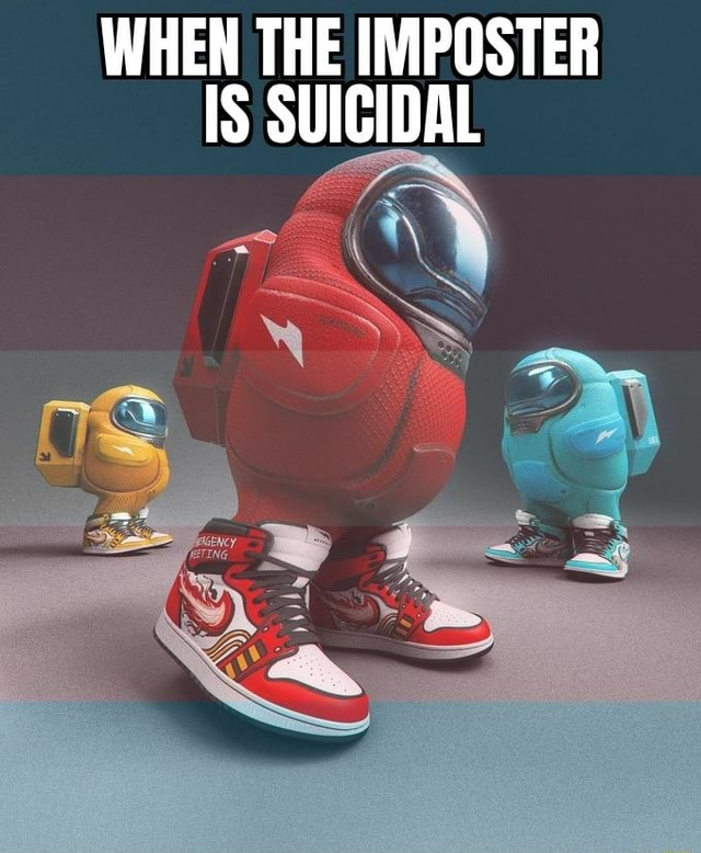 WHEN THE IMPOSTER IS SUICIDAL memes