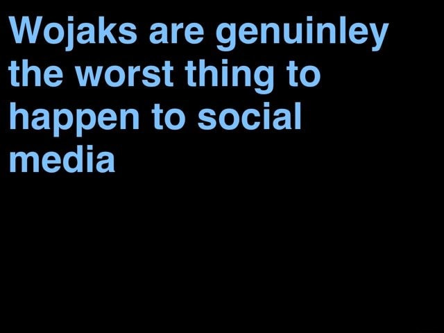 Wojaks are genuinley the worst thing to happen to social media meme